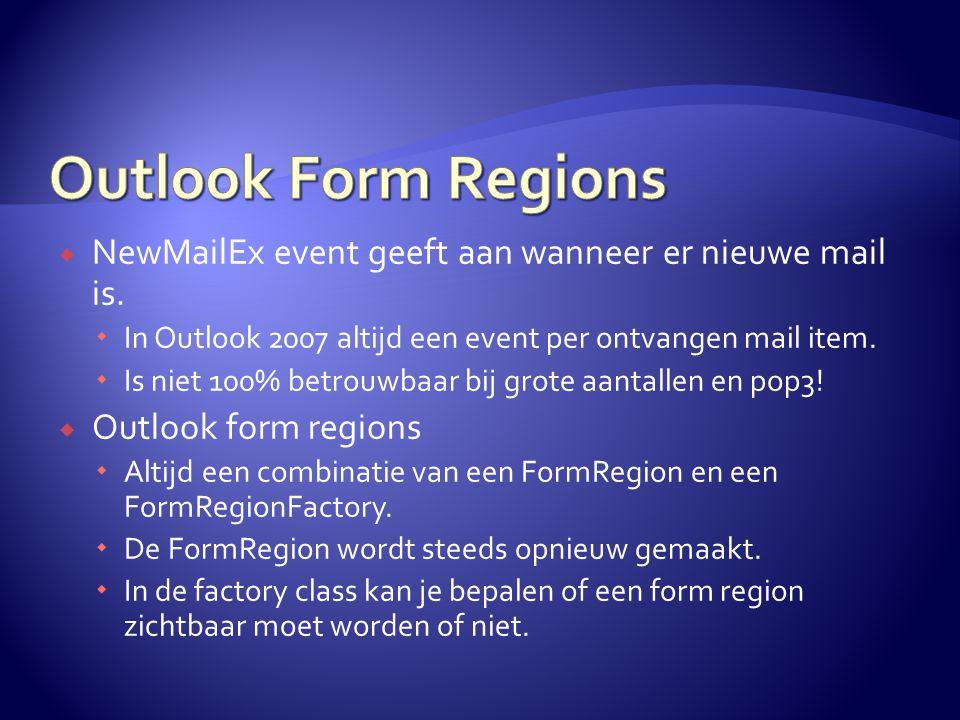  NewMailEx event geeft aan wanneer er nieuwe mail is.  In Outlook 2007 altijd een event per ontvangen mail item.  Is niet 100% betrouwbaar bij grot