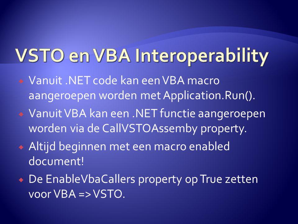  Vanuit.NET code kan een VBA macro aangeroepen worden met Application.Run().  Vanuit VBA kan een.NET functie aangeroepen worden via de CallVSTOAssem