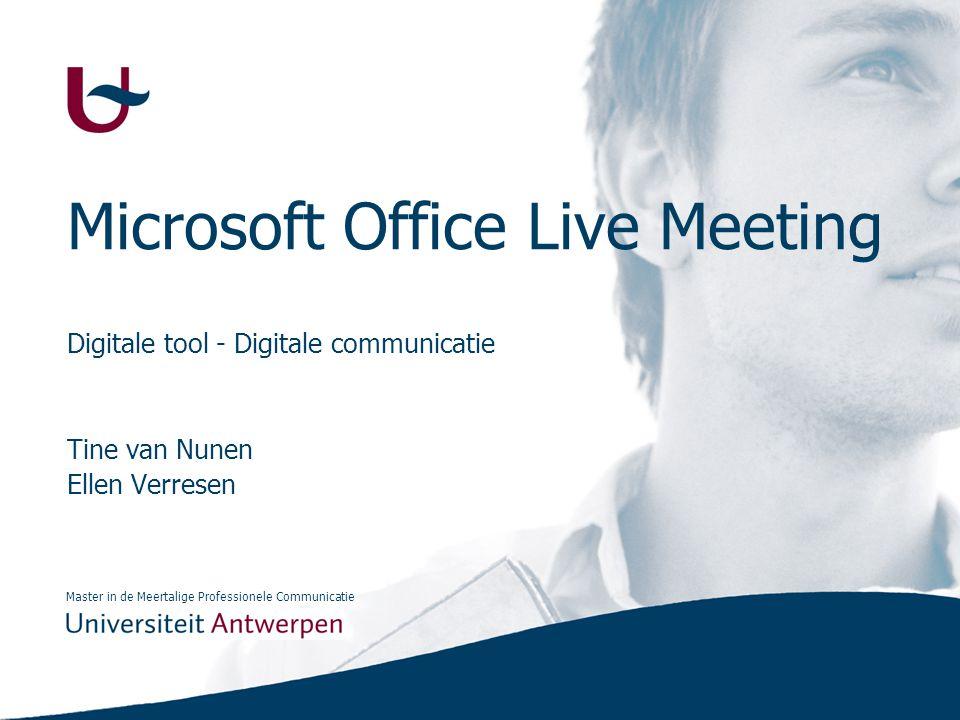 Master in de Meertalige Professionele Communicatie Microsoft Office Live Meeting Digitale tool - Digitale communicatie Tine van Nunen Ellen Verresen