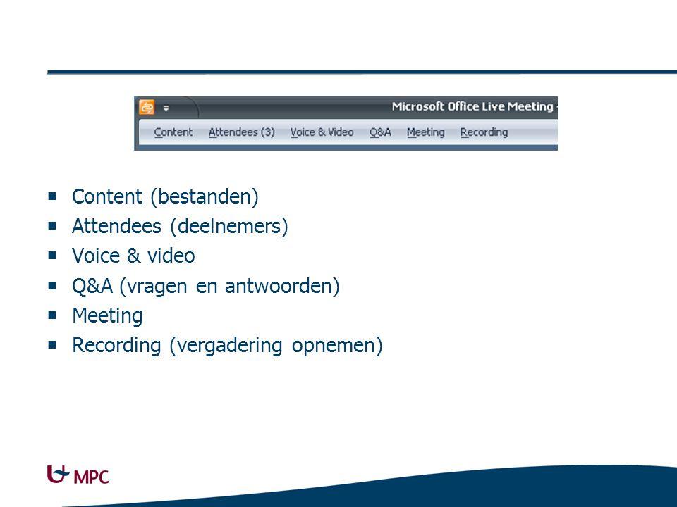  Content (bestanden)  Attendees (deelnemers)  Voice & video  Q&A (vragen en antwoorden)  Meeting  Recording (vergadering opnemen)