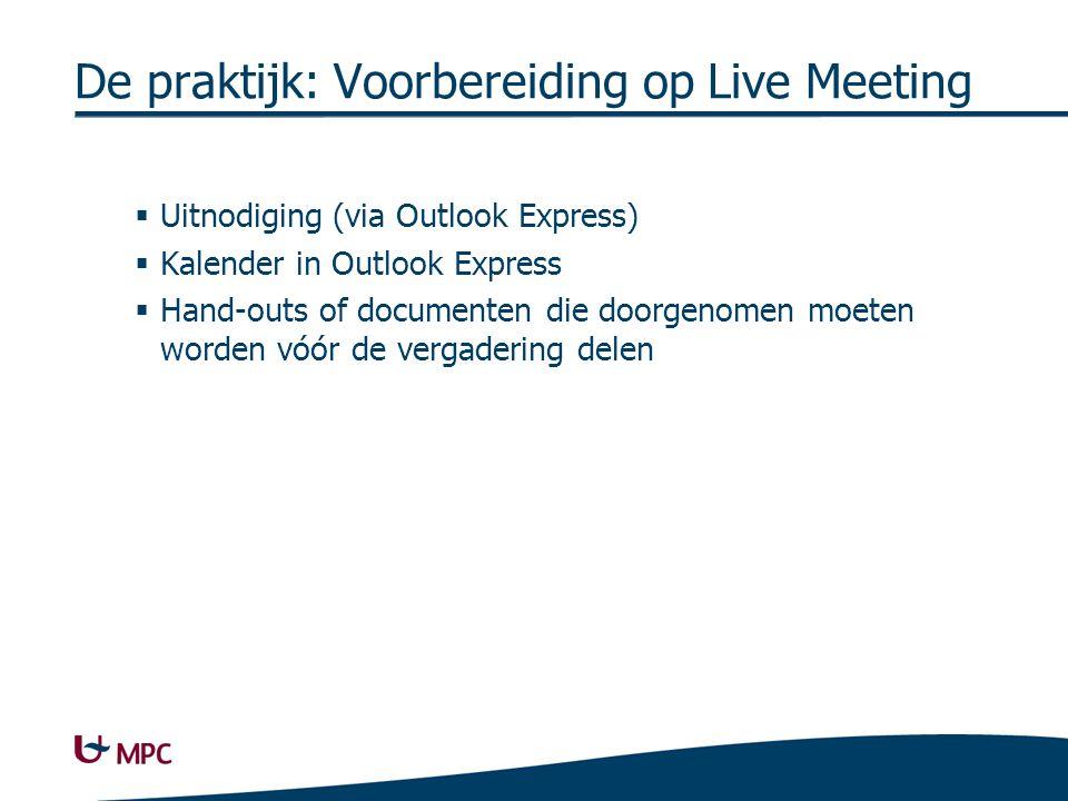 De praktijk: Voorbereiding op Live Meeting  Uitnodiging (via Outlook Express)  Kalender in Outlook Express  Hand-outs of documenten die doorgenomen moeten worden vóór de vergadering delen