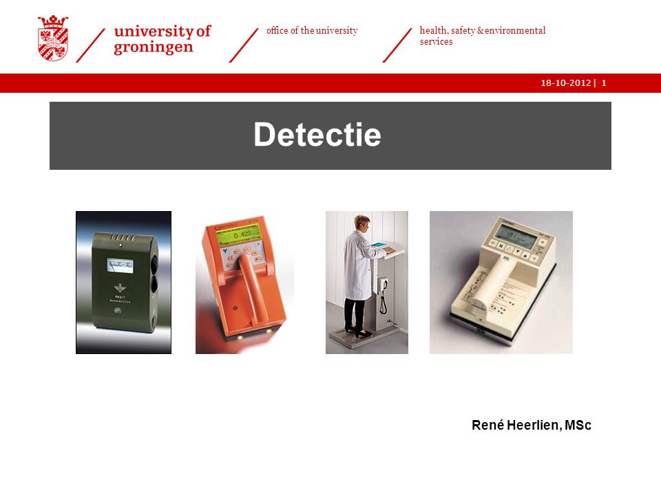 | office of the university health, safety & environmental services 18-10-20121 Detectie René Heerlien, MSc