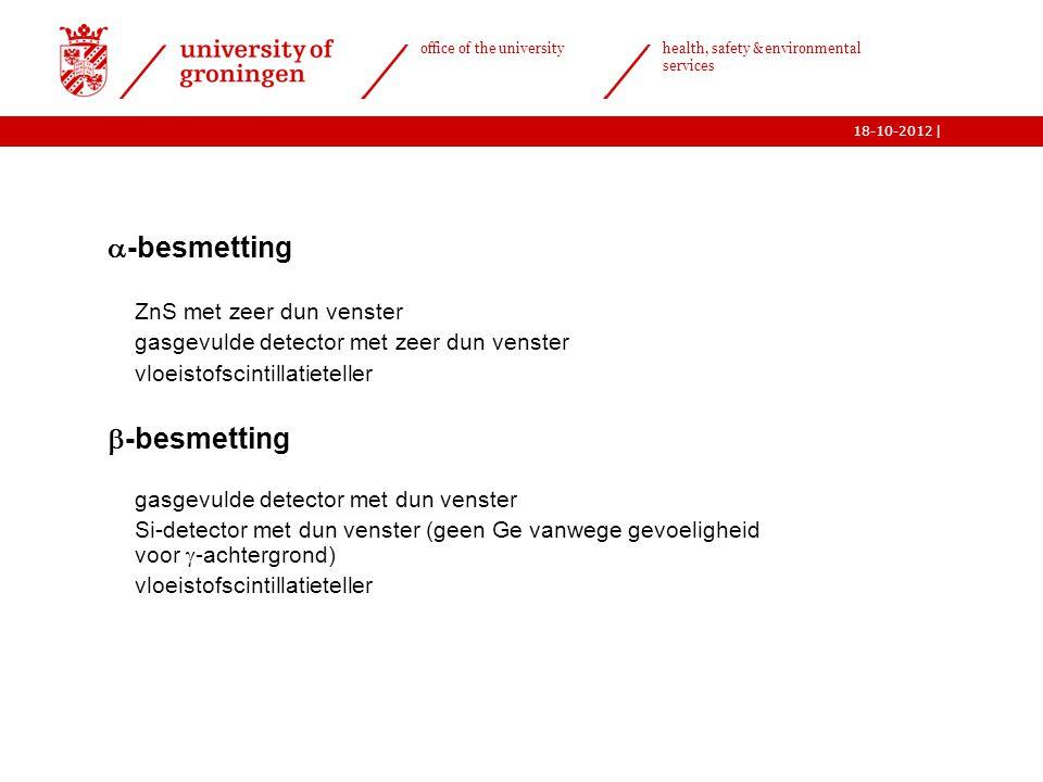 | office of the university health, safety & environmental services 18-10-2012 26   -besmetting o ZnS met zeer dun venster o gasgevulde detector met