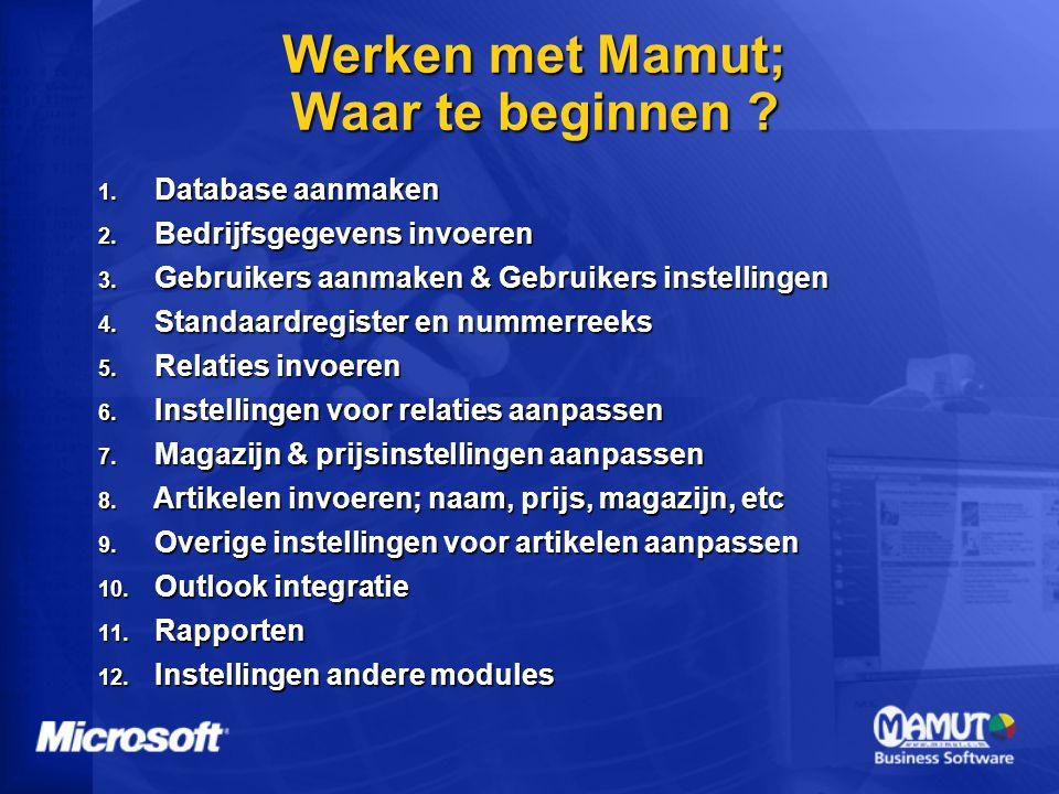 Werken met Mamut; Waar te beginnen ? 1. Database aanmaken 2. Bedrijfsgegevens invoeren 3. Gebruikers aanmaken & Gebruikers instellingen 4. Standaardre