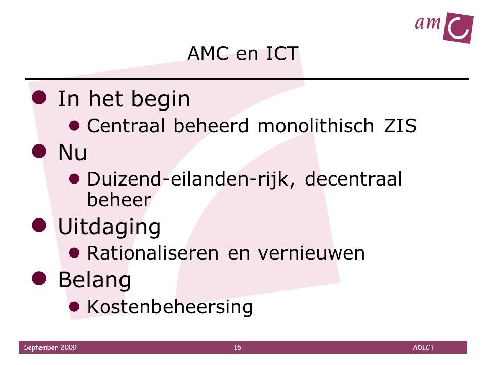 September 2009 15 ADICT AMC en ICT ● In het begin ● Centraal beheerd monolithisch ZIS ● Nu ● Duizend-eilanden-rijk, decentraal beheer ● Uitdaging ● Ra