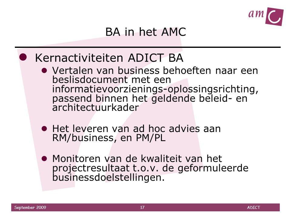 September 2009 17 ADICT BA in het AMC ● Kernactiviteiten ADICT BA ● Vertalen van business behoeften naar een beslisdocument met een informatievoorzien