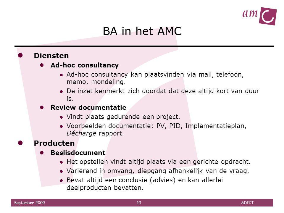 September 2009 19 ADICT BA in het AMC ● Diensten ● Ad-hoc consultancy ● Ad-hoc consultancy kan plaatsvinden via mail, telefoon, memo, mondeling. ● De