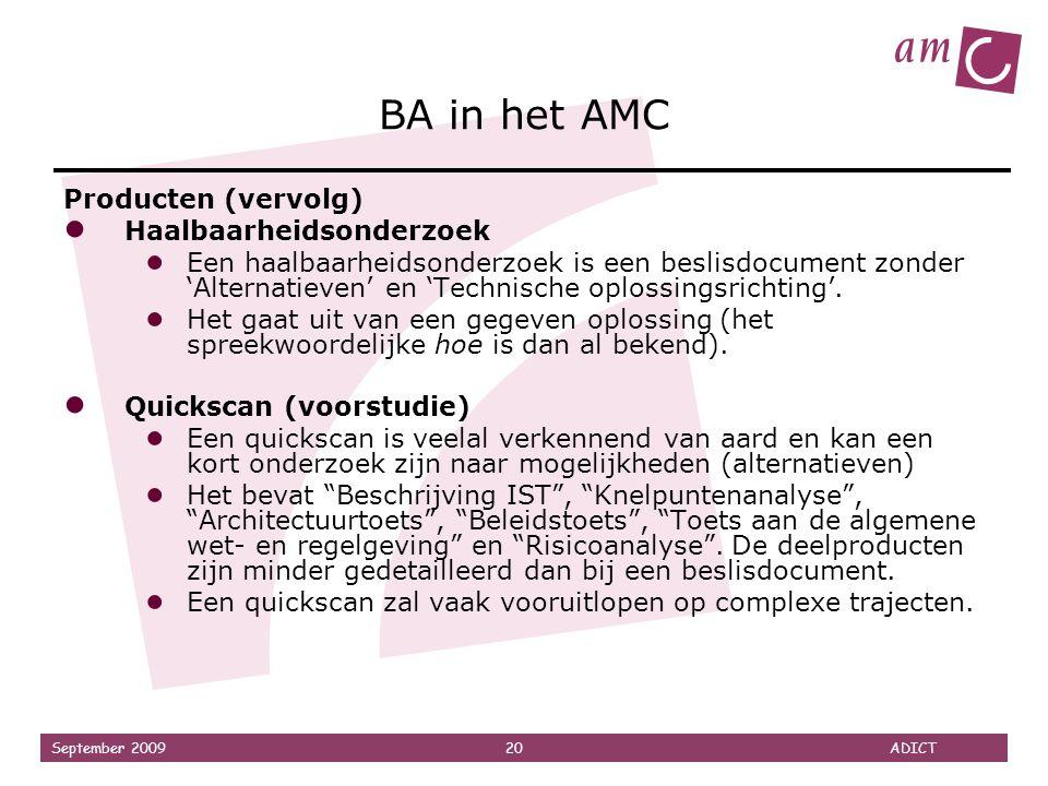 September 2009 20 ADICT BA in het AMC Producten (vervolg) ● Haalbaarheidsonderzoek ● Een haalbaarheidsonderzoek is een beslisdocument zonder 'Alternat