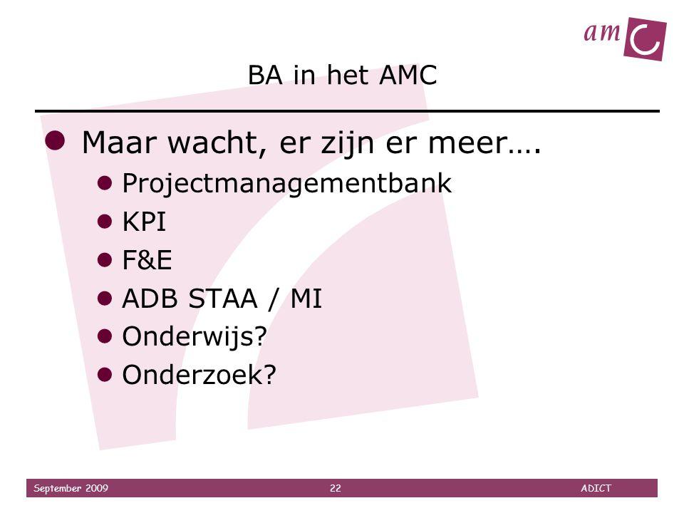 September 2009 22 ADICT BA in het AMC ● Maar wacht, er zijn er meer…. ● Projectmanagementbank ● KPI ● F&E ● ADB STAA / MI ● Onderwijs? ● Onderzoek?