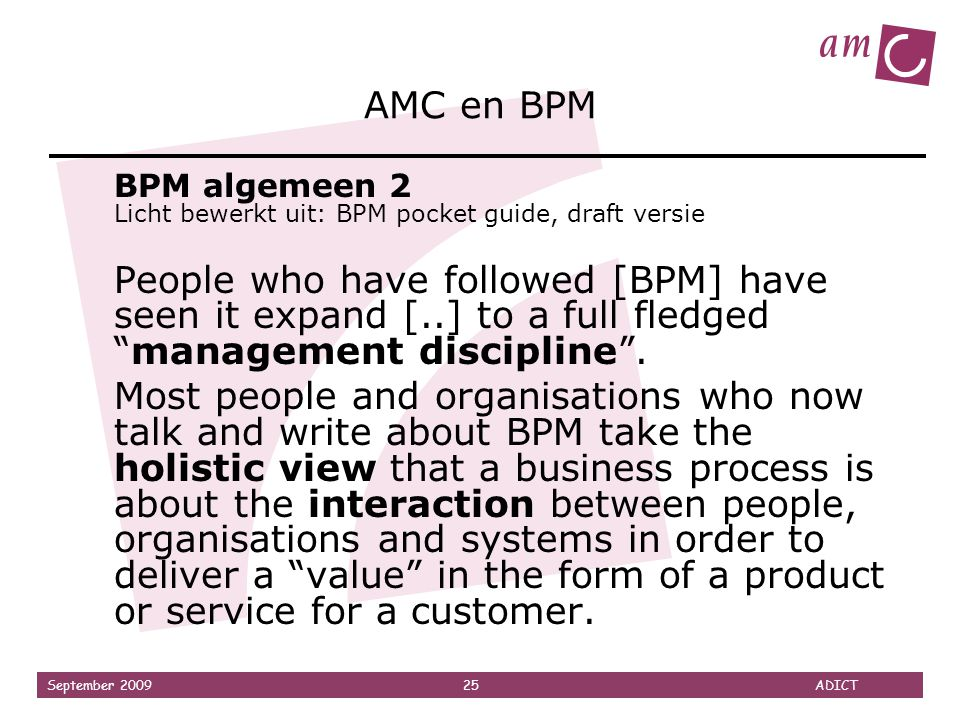 September 2009 25 ADICT AMC en BPM BPM algemeen 2 Licht bewerkt uit: BPM pocket guide, draft versie People who have followed [BPM] have seen it expand