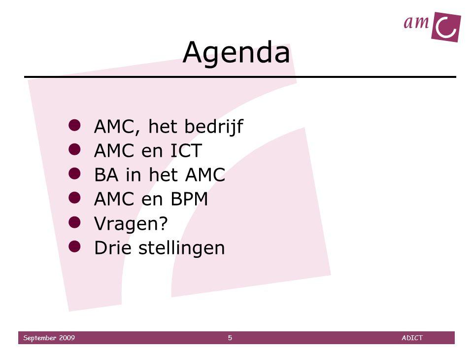 September 2009 5 ADICT Agenda ● AMC, het bedrijf ● AMC en ICT ● BA in het AMC ● AMC en BPM ● Vragen? ● Drie stellingen