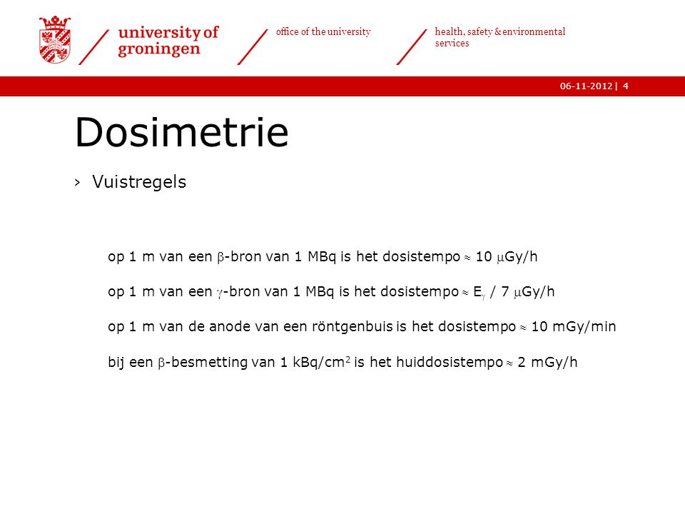 | office of the university health, safety & environmental services 06-11-20125 Dosimetrie Inwendige besmetting - routes ›Via de mond ›Via de huid ( 3 H) ›Via de ademhalingswegen (aërosolen)