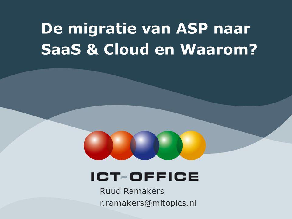 De migratie van ASP naar SaaS & Cloud en Waarom? Ruud Ramakers r.ramakers@mitopics.nl