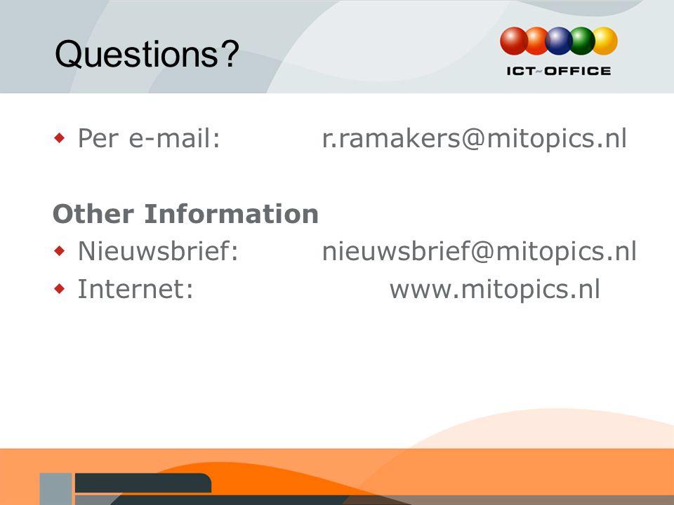 Questions?  Per e-mail: r.ramakers@mitopics.nl Other Information  Nieuwsbrief:nieuwsbrief@mitopics.nl  Internet: www.mitopics.nl