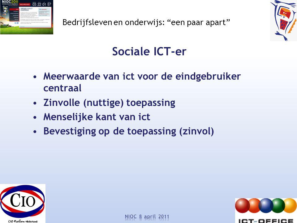 Bedrijfsleven en onderwijs: een paar apart Sociale ICT-er Meerwaarde van ict voor de eindgebruiker centraal Zinvolle (nuttige) toepassing Menselijke kant van ict Bevestiging op de toepassing (zinvol)