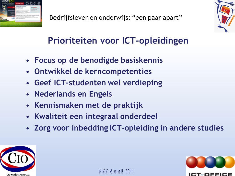 Bedrijfsleven en onderwijs: een paar apart Prioriteiten voor ICT-opleidingen Focus op de benodigde basiskennis Ontwikkel de kerncompetenties Geef ICT-studenten wel verdieping Nederlands en Engels Kennismaken met de praktijk Kwaliteit een integraal onderdeel Zorg voor inbedding ICT-opleiding in andere studies