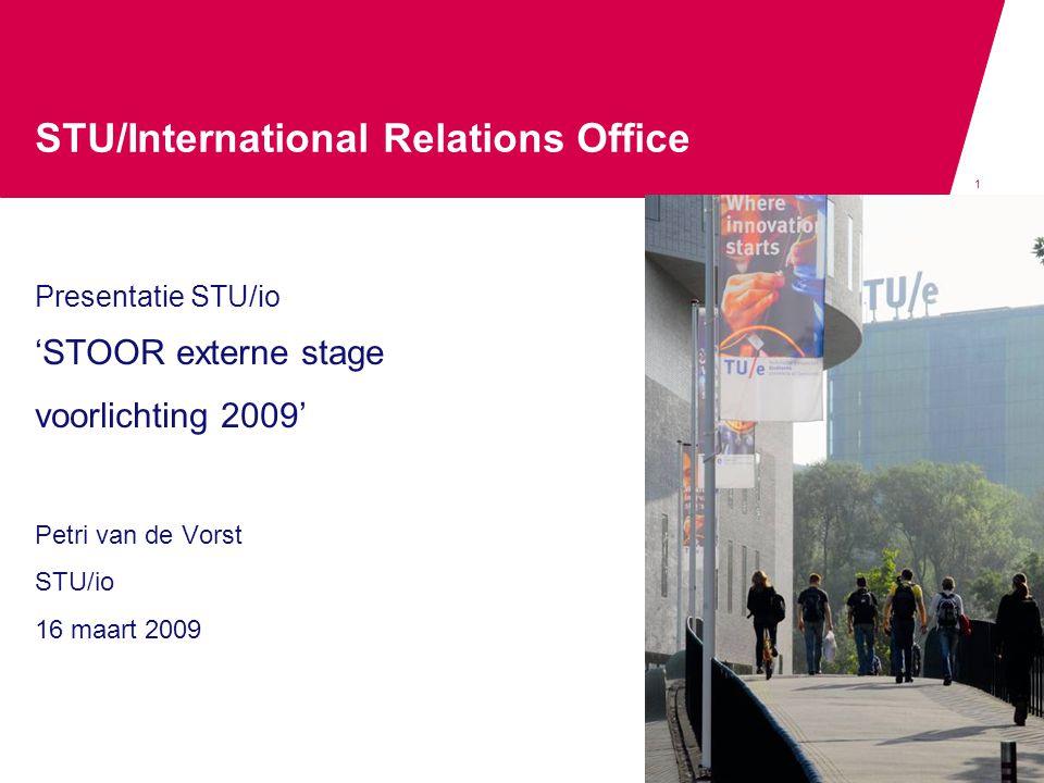 1 STU/International Relations Office Presentatie STU/io 'STOOR externe stage voorlichting 2009' Petri van de Vorst STU/io 16 maart 2009