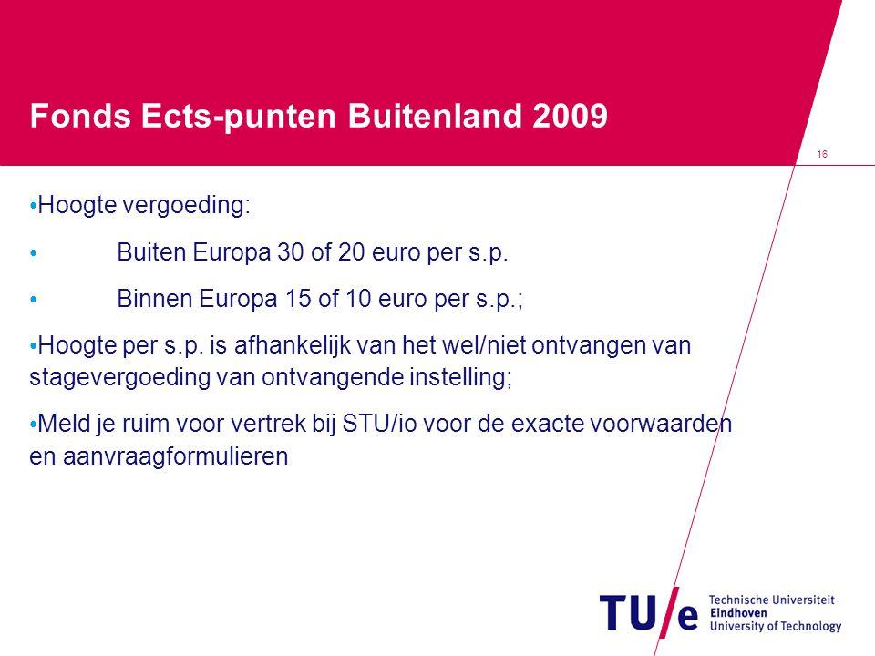 16 Fonds Ects-punten Buitenland 2009 Hoogte vergoeding: Buiten Europa 30 of 20 euro per s.p. Binnen Europa 15 of 10 euro per s.p.; Hoogte per s.p. is
