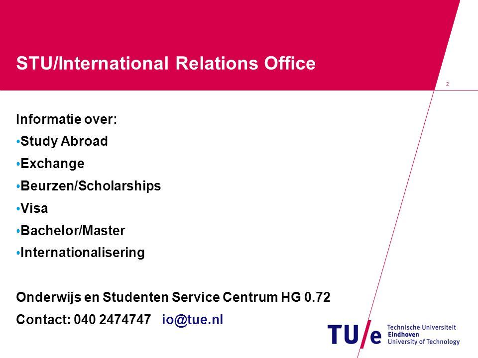2 STU/International Relations Office International Relations Office Informatie over: Study Abroad Exchange Beurzen/Scholarships Visa Bachelor/Master I