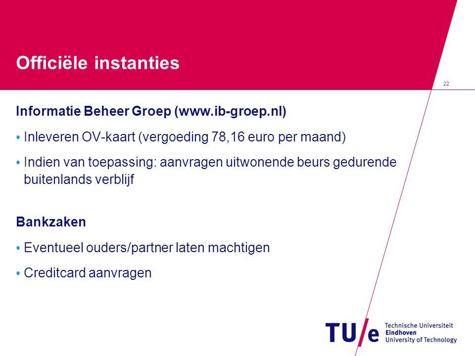 22 Officiële instanties Informatie Beheer Groep (www.ib-groep.nl) Inleveren OV-kaart (vergoeding 78,16 euro per maand) Indien van toepassing: aanvrage