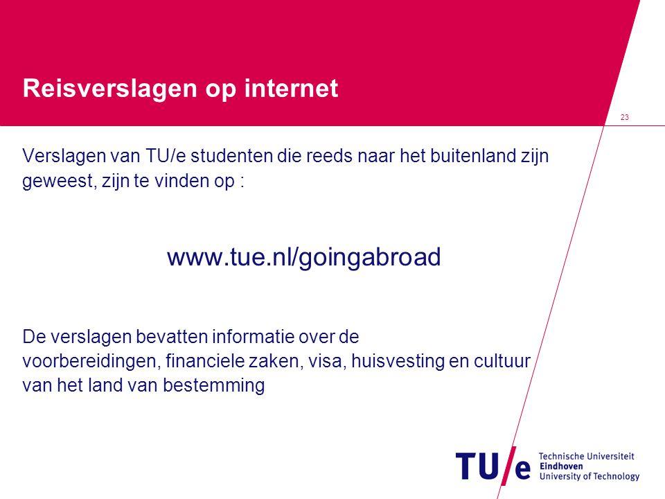 23 Reisverslagen op internet Verslagen van TU/e studenten die reeds naar het buitenland zijn geweest, zijn te vinden op : www.tue.nl/goingabroad De ve