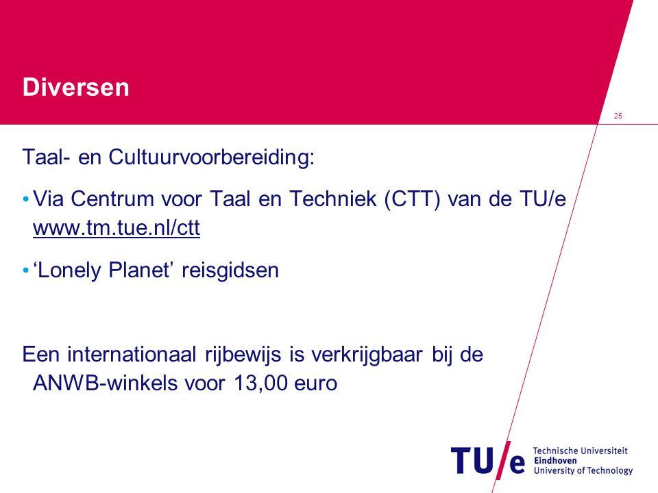 25 Diversen Taal- en Cultuurvoorbereiding: Via Centrum voor Taal en Techniek (CTT) van de TU/e www.tm.tue.nl/ctt 'Lonely Planet' reisgidsen Een intern