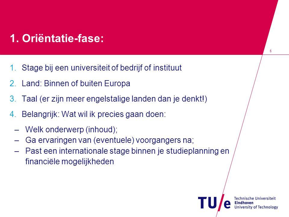 5 1. Oriëntatie-fase: 1. Stage bij een universiteit of bedrijf of instituut 2. Land: Binnen of buiten Europa 3. Taal (er zijn meer engelstalige landen