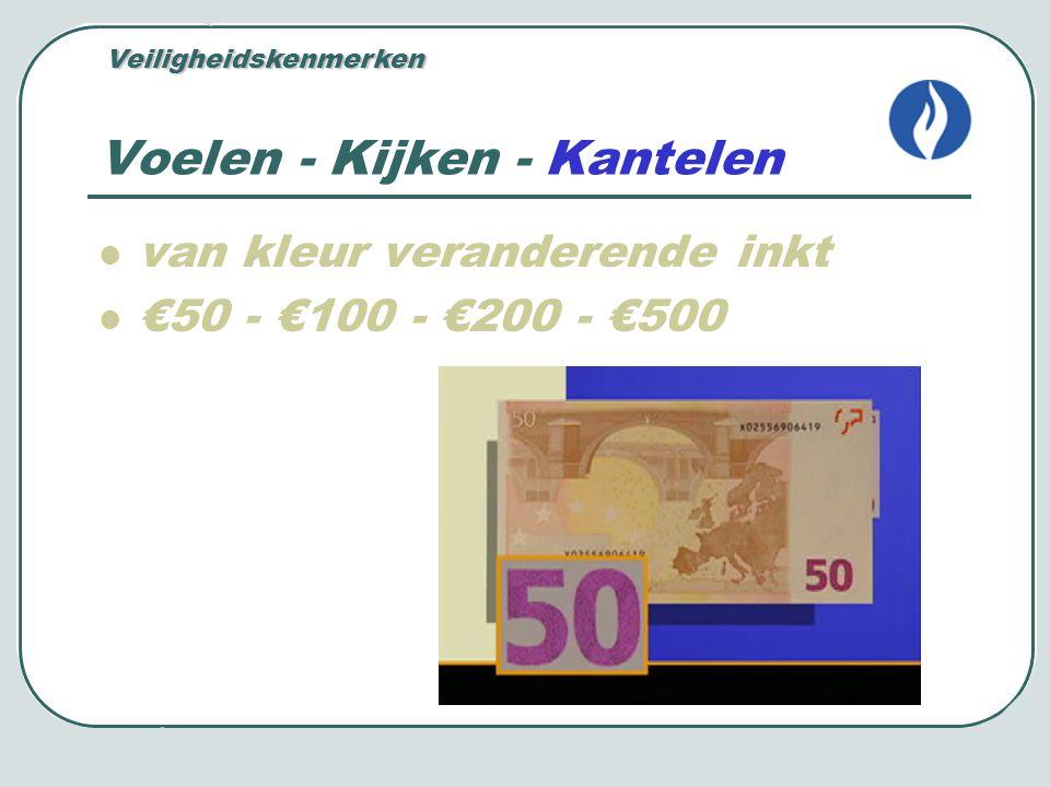 Voelen - Kijken - Kantelen van kleur veranderende inkt €50 - €100 - €200 - €500 Veiligheidskenmerken