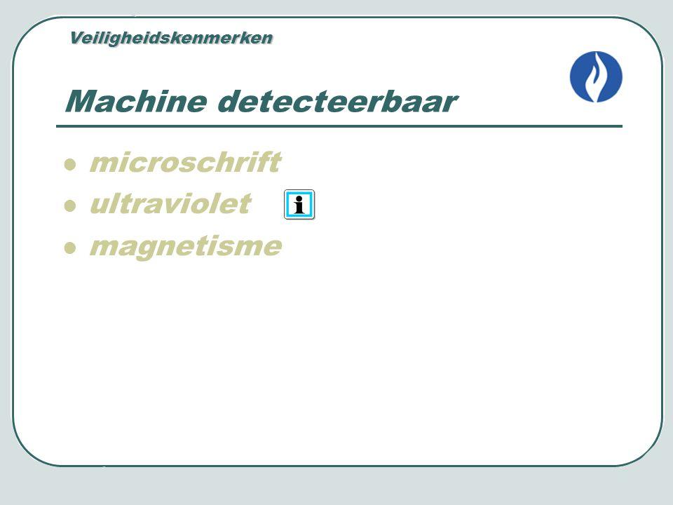 microschrift ultraviolet magnetisme Machine detecteerbaar Veiligheidskenmerken