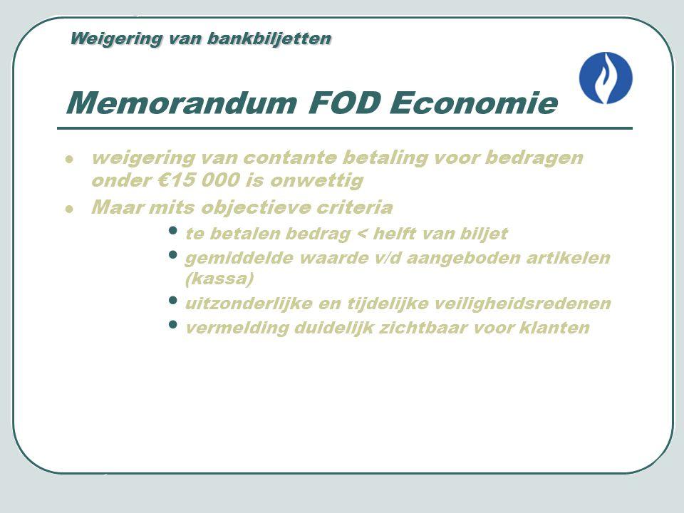Memorandum FOD Economie weigering van contante betaling voor bedragen onder €15 000 is onwettig Maar mits objectieve criteria te betalen bedrag < helf