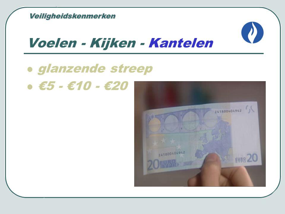 Voelen - Kijken - Kantelen glanzende streep €5 - €10 - €20 Veiligheidskenmerken