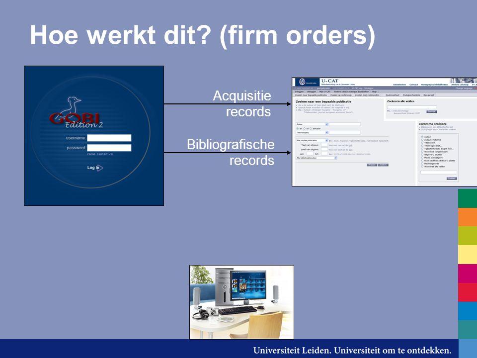 Hoe werkt dit (firm orders) Acquisitie records Bibliografische records