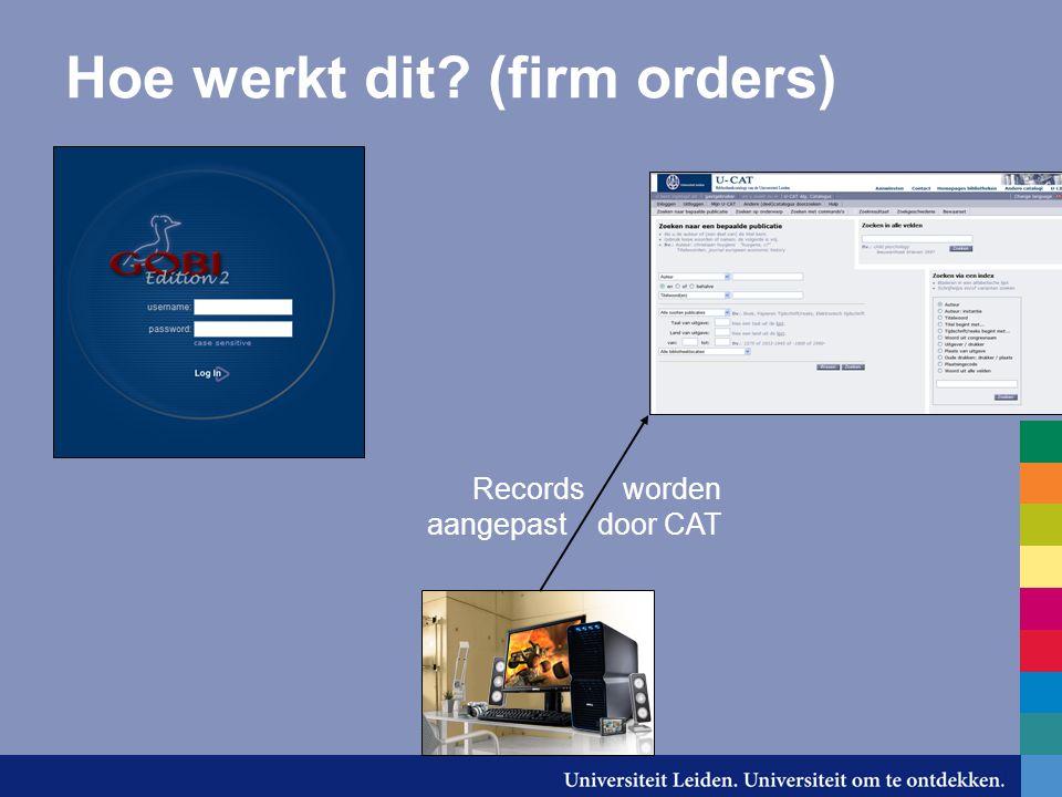 Hoe werkt dit (firm orders) Records worden aangepast door CAT