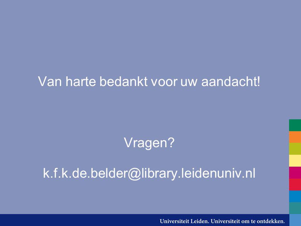 Van harte bedankt voor uw aandacht! Vragen k.f.k.de.belder@library.leidenuniv.nl