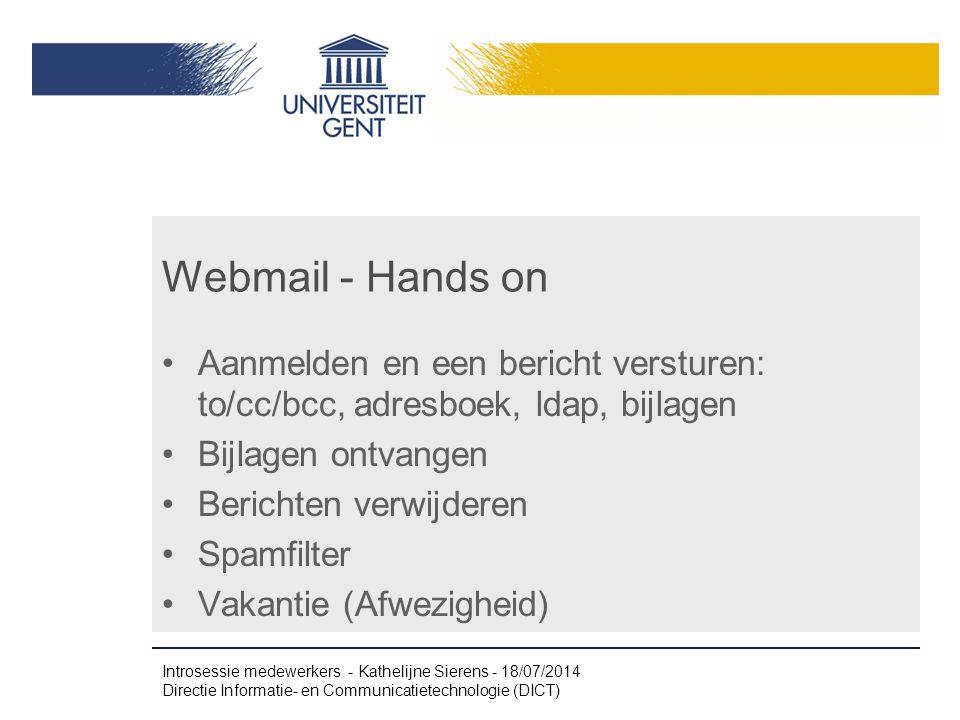 Webmail - Hands on Aanmelden en een bericht versturen: to/cc/bcc, adresboek, ldap, bijlagen Bijlagen ontvangen Berichten verwijderen Spamfilter Vakant