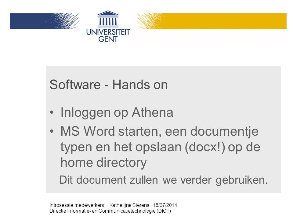 Software - Hands on Inloggen op Athena MS Word starten, een documentje typen en het opslaan (docx!) op de home directory Dit document zullen we verder gebruiken.