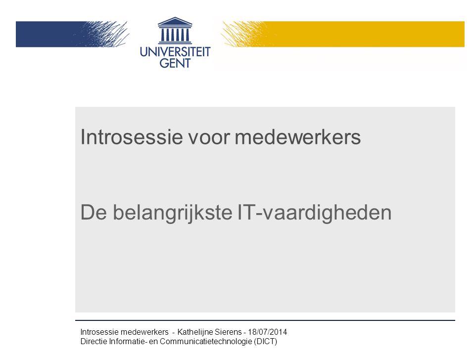 Introsessie voor medewerkers De belangrijkste IT-vaardigheden Introsessie medewerkers - Kathelijne Sierens - 18/07/2014 Directie Informatie- en Communicatietechnologie (DICT)