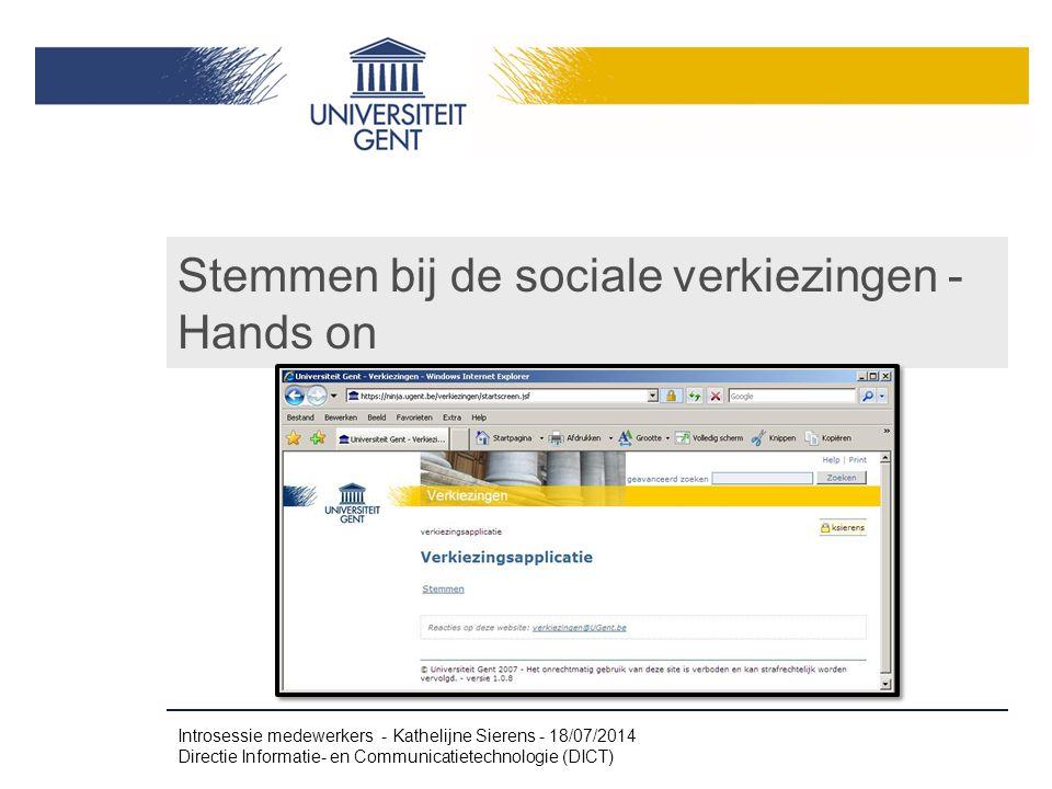 Stemmen bij de sociale verkiezingen - Hands on Introsessie medewerkers - Kathelijne Sierens - 18/07/2014 Directie Informatie- en Communicatietechnologie (DICT)