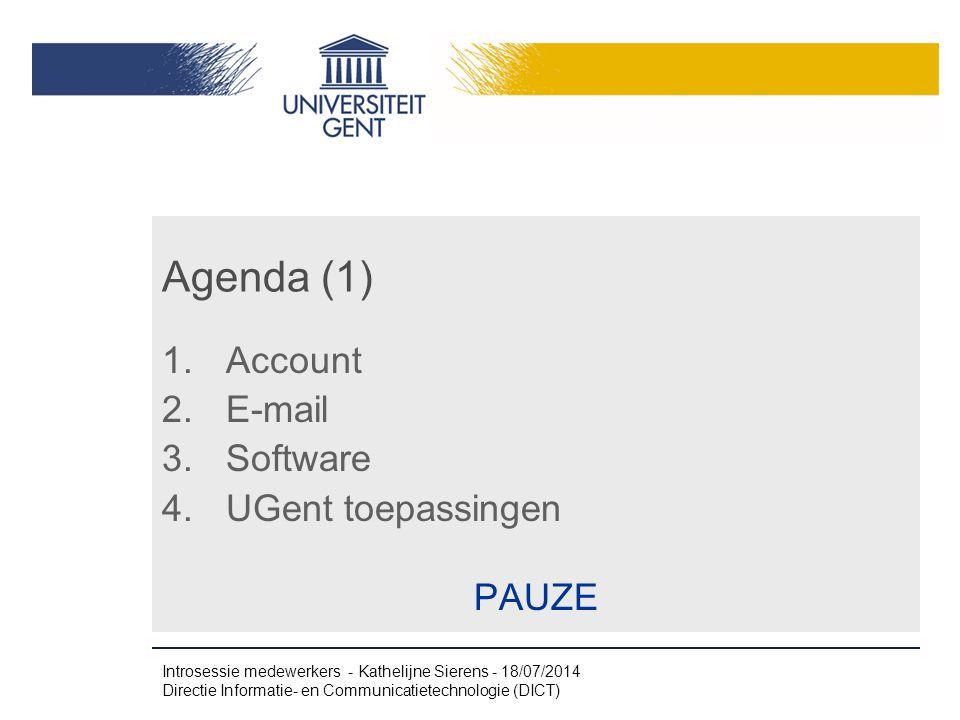 Agenda (1) 1.Account 2.E-mail 3.Software 4.UGent toepassingen PAUZE Introsessie medewerkers - Kathelijne Sierens - 18/07/2014 Directie Informatie- en Communicatietechnologie (DICT)