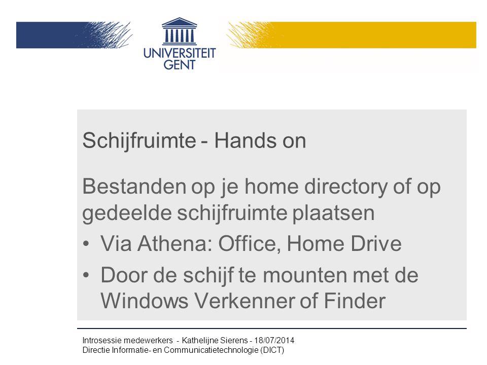 Schijfruimte - Hands on Bestanden op je home directory of op gedeelde schijfruimte plaatsen Via Athena: Office, Home Drive Door de schijf te mounten m