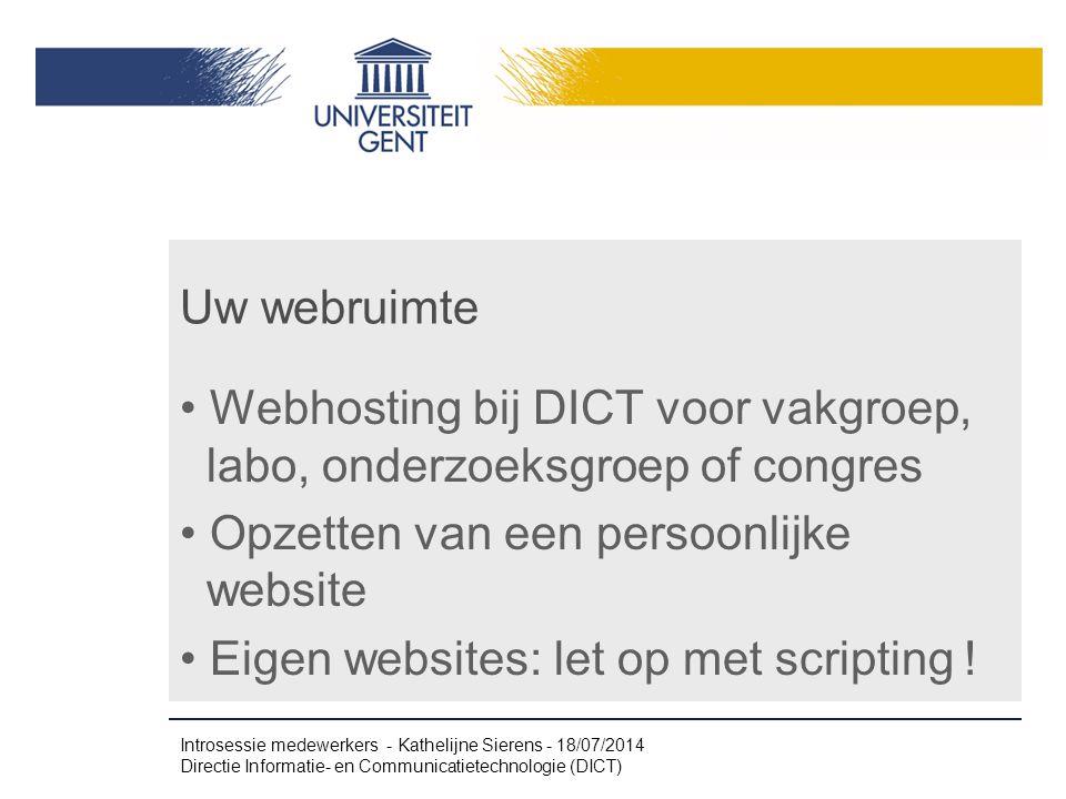 Uw webruimte Webhosting bij DICT voor vakgroep, labo, onderzoeksgroep of congres Opzetten van een persoonlijke website Eigen websites: let op met scripting .