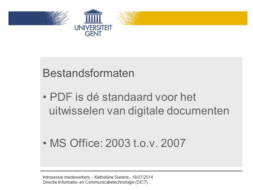 Bestandsformaten PDF is dé standaard voor het uitwisselen van digitale documenten MS Office: 2003 t.o.v. 2007 Introsessie medewerkers - Kathelijne Sie