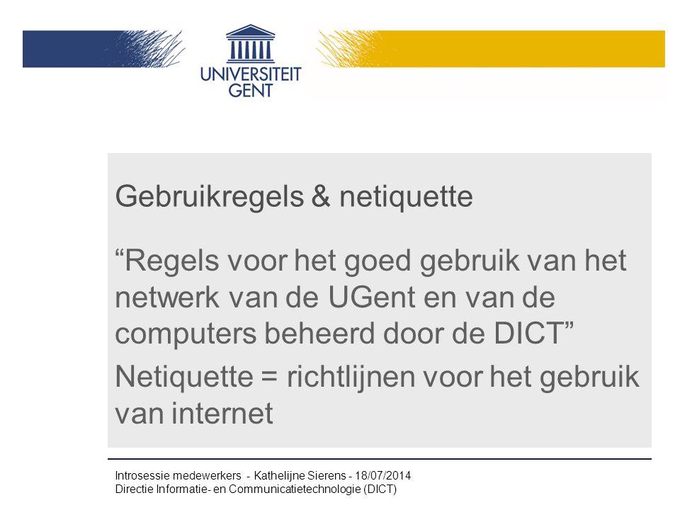 """Gebruikregels & netiquette """"Regels voor het goed gebruik van het netwerk van de UGent en van de computers beheerd door de DICT"""" Netiquette = richtlijn"""