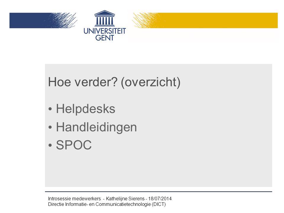 Hoe verder? (overzicht) Helpdesks Handleidingen SPOC Introsessie medewerkers - Kathelijne Sierens - 18/07/2014 Directie Informatie- en Communicatietec