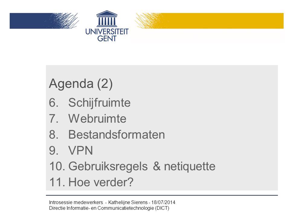 Agenda (2) 6.Schijfruimte 7.Webruimte 8.Bestandsformaten 9.VPN 10.Gebruiksregels & netiquette 11.Hoe verder? Introsessie medewerkers - Kathelijne Sier
