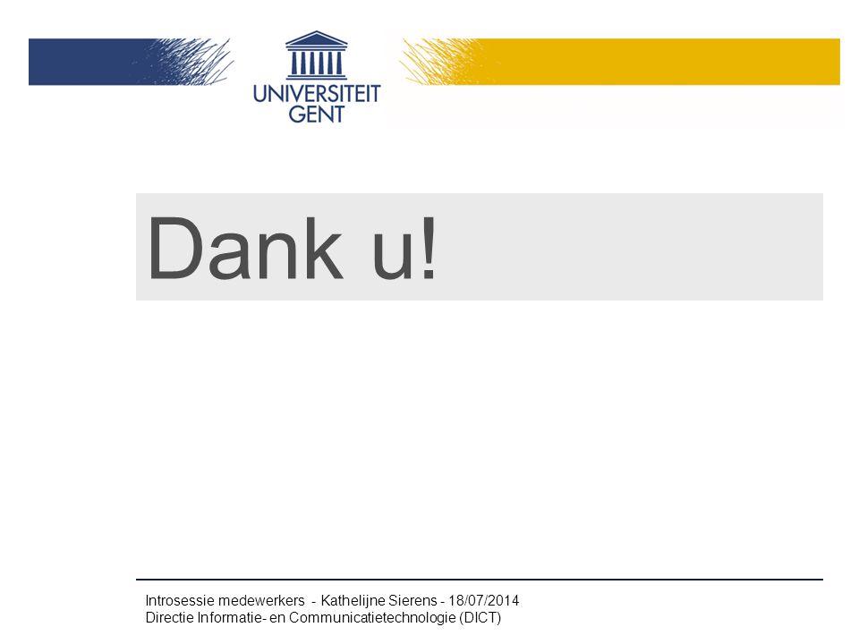 Dank u! Introsessie medewerkers - Kathelijne Sierens - 18/07/2014 Directie Informatie- en Communicatietechnologie (DICT)