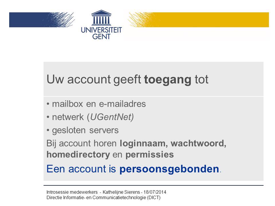 Uw account geeft toegang tot mailbox en e-mailadres netwerk (UGentNet) gesloten servers Bij account horen loginnaam, wachtwoord, homedirectory en permissies Een account is persoonsgebonden.