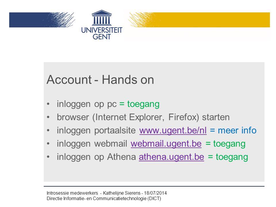 Account - Hands on inloggen op pc = toegang browser (Internet Explorer, Firefox) starten inloggen portaalsite www.ugent.be/nl = meer infowww.ugent.be/