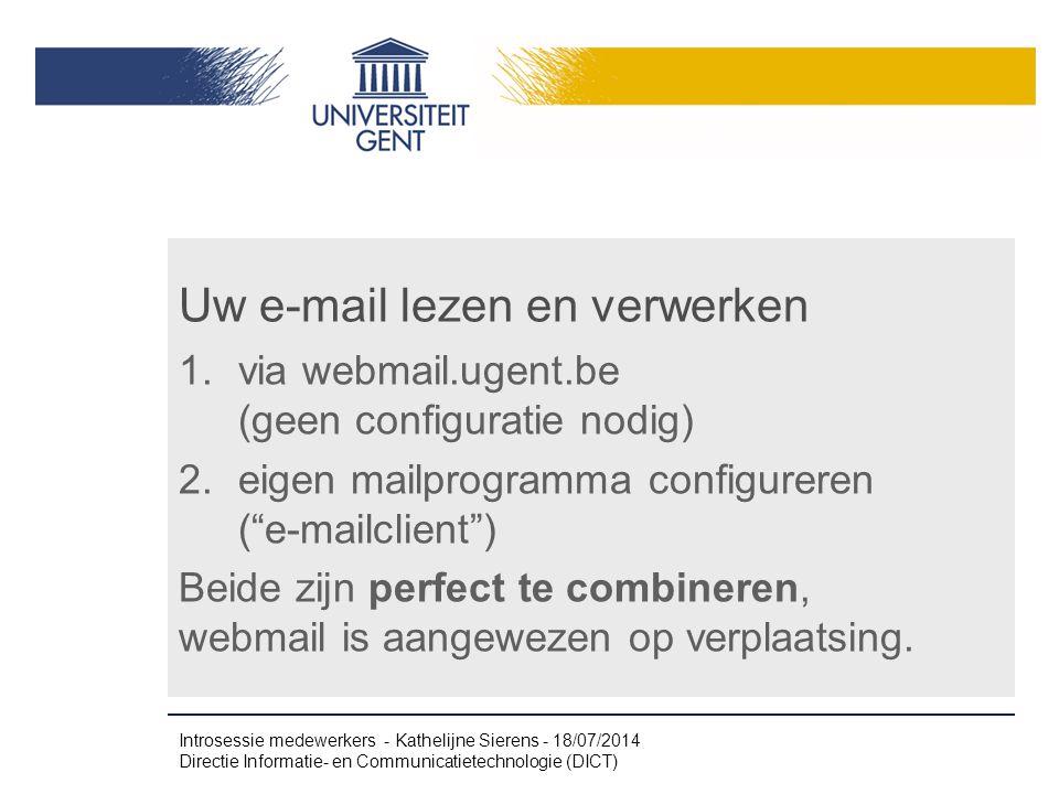 Uw e-mail lezen en verwerken 1.via webmail.ugent.be (geen configuratie nodig) 2.eigen mailprogramma configureren ( e-mailclient ) Beide zijn perfect te combineren, webmail is aangewezen op verplaatsing.