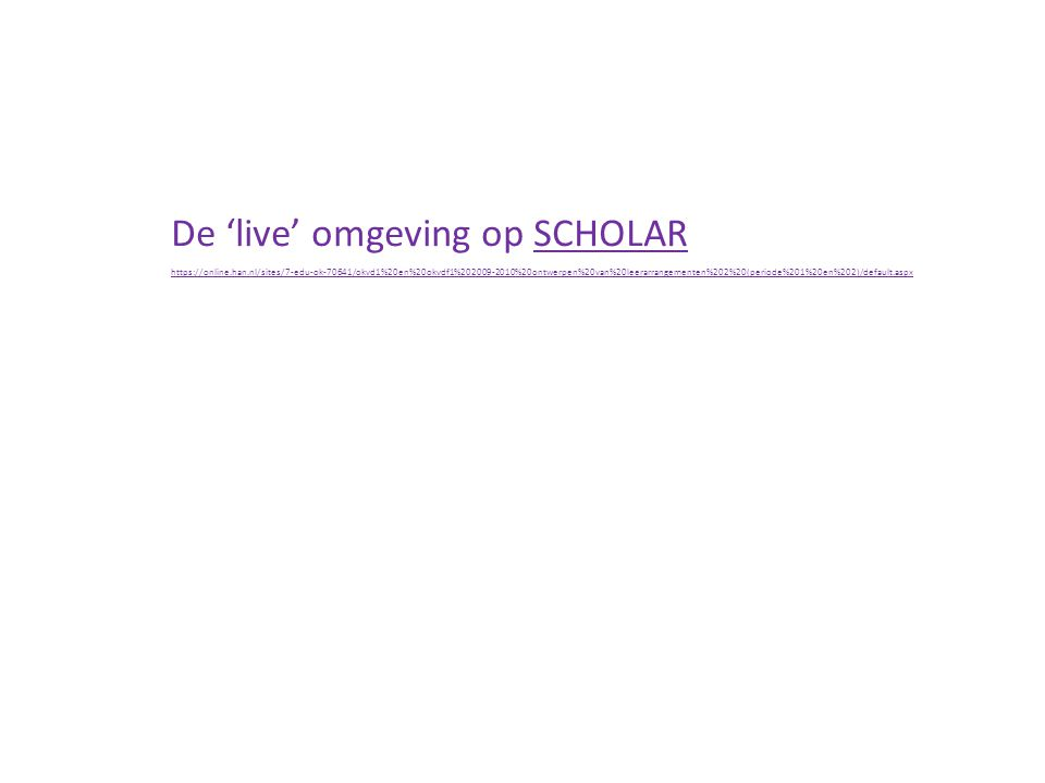 De 'live' omgeving op SCHOLARSCHOLAR https://online.han.nl/sites/7-edu-ok-70641/okvd1%20en%20okvdf1%202009-2010%20ontwerpen%20van%20leerarrangementen%